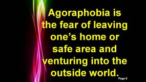 agoraphobia is the fear of leaving ones home